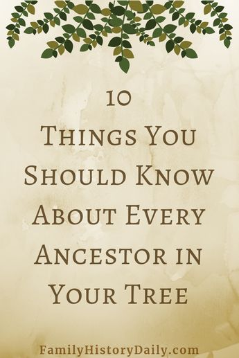 10 Things You Should Know About Every Ancestor in Your Tree