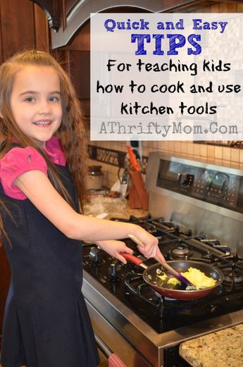 Quick and Easy Tips to Teach Your Kids How To Cook And Use Kitchen Tools
