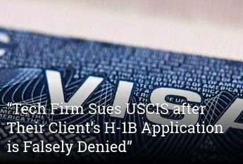 """""""Tech Firm Sues USCIS after Their Client's H-1B Application is Falsely Denied"""""""