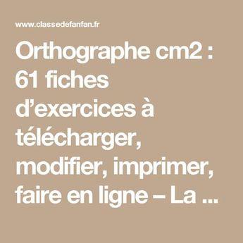 Orthographe cm2 : 61 fiches d'exercices à télécharger, modifier, imprimer, faire en ligne – La classe de Fanfan