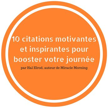 10 citations motivantes et inspirantes d'Hal Elrod (Miracle Morning)