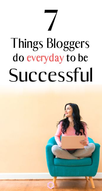 7 Things Bloggers Do to Be Successful at Blogging - Everything Abode