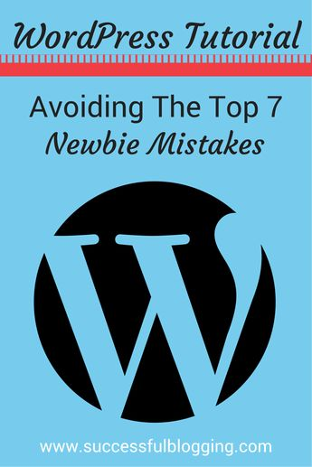 Working With WordPress: Avoiding the Top 7 Newbie Mistakes