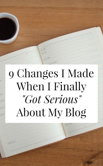 "9 Changes I Made When I Finally ""Got Serious"" About My Blog -"