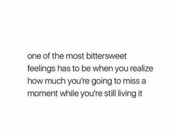 One of the most bittersweet feelings has to be ......