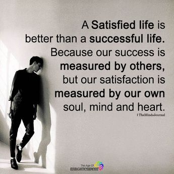 A Satisfied Life Is Better Than A Successful Life