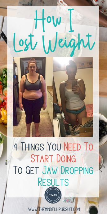 How I Lost Weight: 4 Things You Need To Start Doing To Get Crazy Good Results
