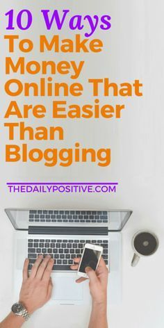 10 Ways To Make Money Online That Are Easier Than Blogging