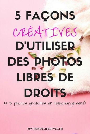 5 façons créatives d'utiliser des photos libres de droits - My Trendy Lifestyle