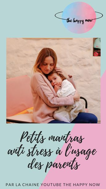 Mantras anti stress à l'usage des parents : The happy Now