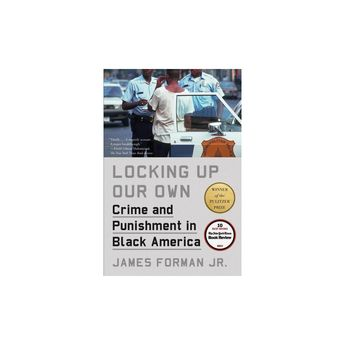 Locking Up Our Own : Crime and Punishment in Black America - Reprint by Forman (Paperback)