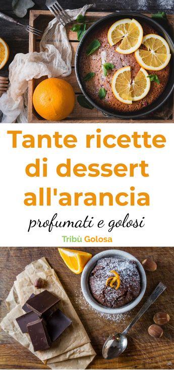 Tante ricette di dessert all'arancia, profumati e golosi