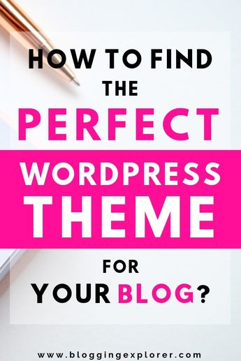 How to Find the Perfect WordPress Theme for Blogging in 2019
