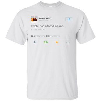 ddd549bd2bf Kanye West Shirt I Wish I Had A Friend Like Me