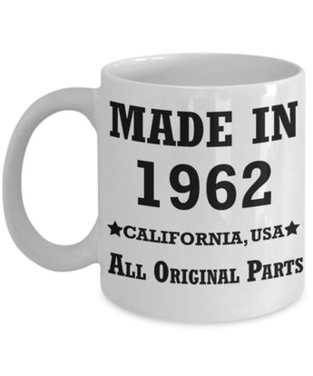 57th birthday gifts for Men/Women - Made in 1962 All Original Parts California - Best 57th Birthday Gifts for family Ceramic Cup White, Funny Mugs Gift Ideas 11 Oz