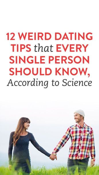12 Weird Dating Tips That Every Single Person Should Know, According to Science