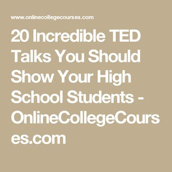 20 Incredible TED Talks You Should Show Your High School Students - OnlineCollegeCourses.com