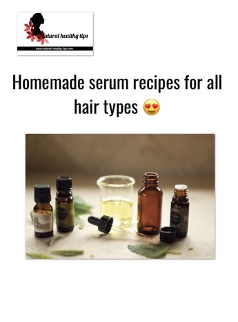 Several homemade serum recipes for all hair types