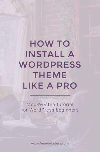 How to Install A WordPress Theme Like A Pro • 259 West