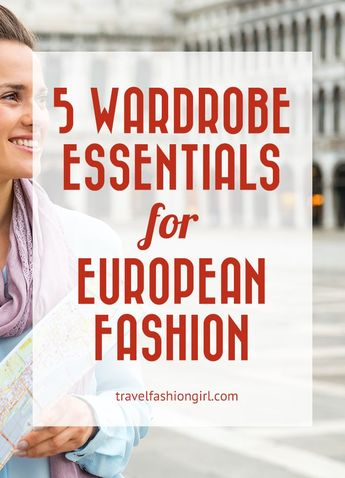 European Fashion: 5 Timeless Travel Wardrobe Classics