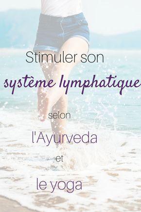 Stimuler son système lymphatique selon l'Ayurvedâ et par le Yoga
