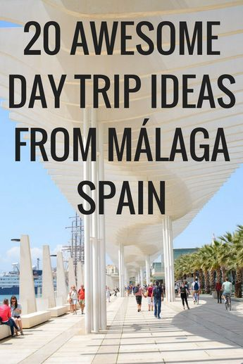 20 Great Day Trips From Malaga That you Will Never Forget