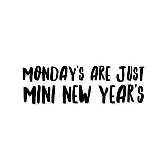 Monday's are just mini new year's. #Quote #NewYear #Inspirational #Motivational #Words