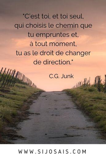 """#citation """"C'est, et toi seul, qui choisis le chemin que tu empruntes et, à tout moment, tu as le droit de changer de direction."""" C.G. Junk"""