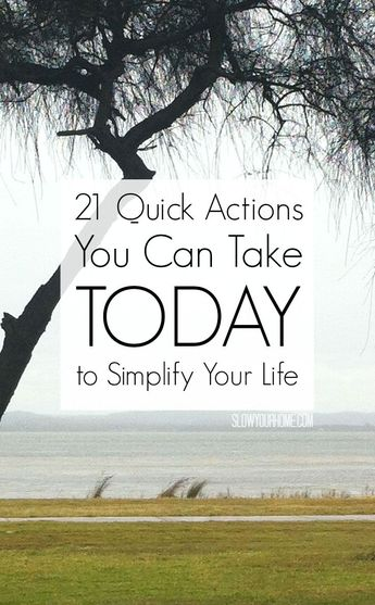 21 Quick Actions You Can Do Today to Simplify Your Life - Renee Muller