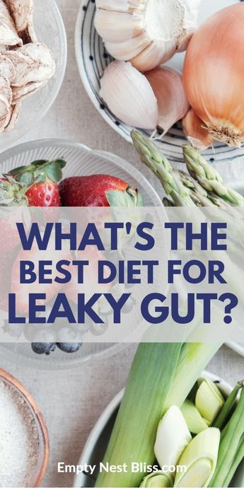 Leaky Gut Diet: What You Need To Know To Feel Better Now