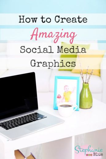 How to Create Amazing Social Media Graphics (without PhotoShop) - Stephanie Blue