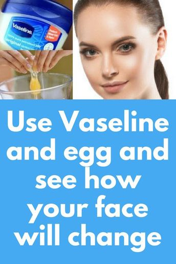 Use Vaseline and egg and see how your face will change