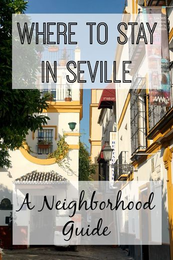 Visiting Seville? Here Is Everything You Need to Know to Pick The Best Location To Stay In!