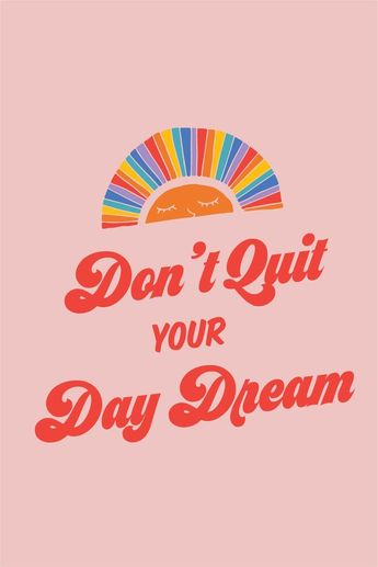Inspirational And Motivational Quotes : Don't Quit your Day Dream