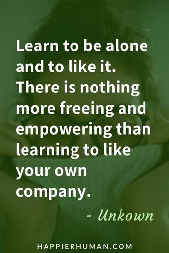 Learn to be alone and like it. | Loneliness quotes | quotes about being alone | #loneliness #lonely #alone #mentalhealth