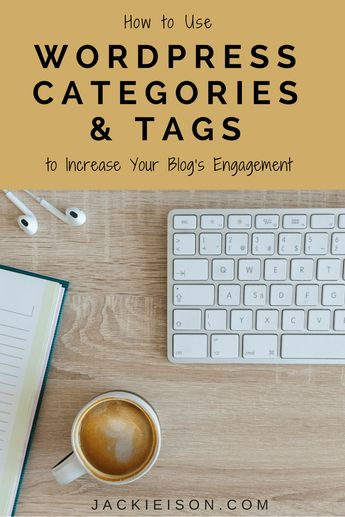 How to Use WordPress Categories and Tags to Increase Your Blog's Engagement - Jackie Ison