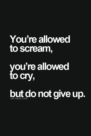 You're allowed to scream, you're allowed to cry, but do...