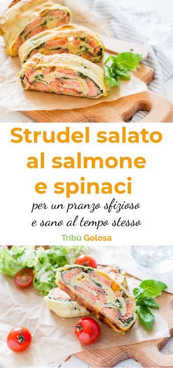 Lo strudel salato al salmone e spinaci per un pranzo sfizioso e sano al tempo stesso
