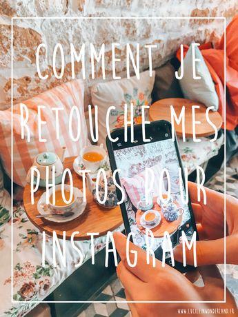 Comment je retouche mes photos pour Instagram