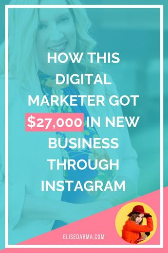 How this digital marketer got $27,000 in new business through Instagram — with less than 1,000 followers - Elise Darma
