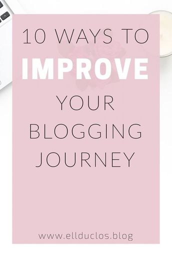 10 ways you can improve your blogging journey so that you are on the path to success. Blogging tips and advice. How to improve your blog.