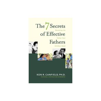 7 Secrets of Effective Fathers - by Ken R Canfield (Paperback)