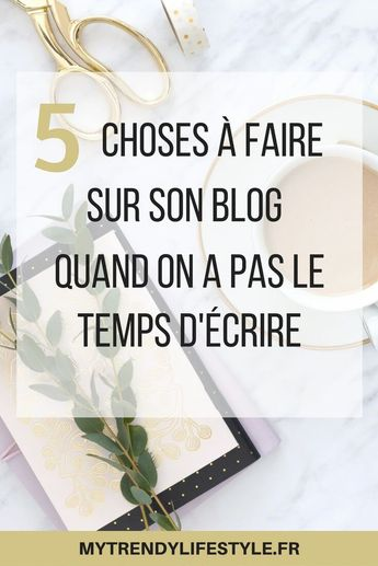 5 choses à faire pour son blog quand on pas le temps d'écrire - My Trendy Lifestyle