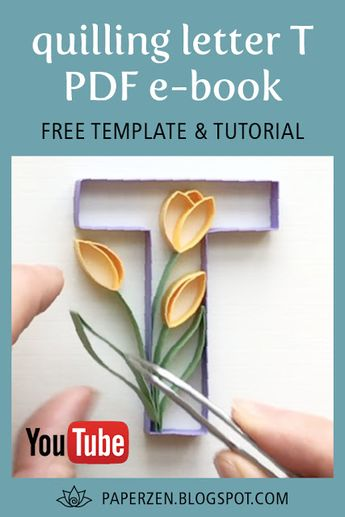 welcome to paper zen cecelia louie quilling letter t and how to make tulips