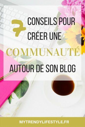 7 conseils pour créer une communauté autour de son blog - My Trendy Lifestyle