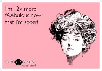 12x more fAAbulous now that we're sober!