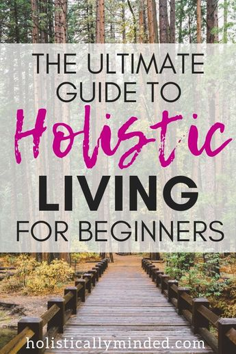 The Ultimate Guide to Holistic Living - Learn how to start a holistic lifestyle in 6 dimensions of wellness (nutrition, fitness, mental and emotional well-being, nontoxic living, and natural healing modalities) | Holistically Minded