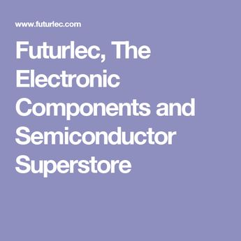 Futurlec, The Electronic Components and Semiconductor Superstore