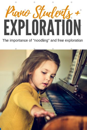 What is 'Noodling' & why should piano students be doing it?