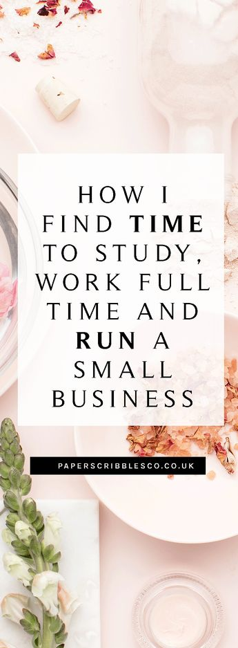How I Find Time to Study, Work Full-Time and Run a Small Business